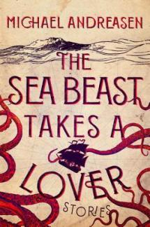 The Sea Beast Takes a Lover: Stories by Michael Andreasen
